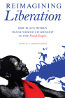 Reimagining Liberation: How Black Women Transformed Citizenship in the French Empire (New Black Studies Series) Cover Image