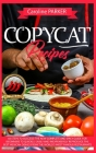Copycat Recipes: 66 steps to success! The new complete and spicy guide for beginners to quickly, easily and inexpensively reproduce the Cover Image
