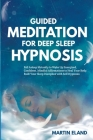 Guided Meditation for Deep Sleep Hypnosis: Fall Asleep Instantly to Wake Up Energized and Confident. Mindful Affirmations to Heal Your Body. Build You Cover Image