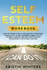 Self Esteem Workbook: Use the power of self-love and self-compassion affirmations to rise confidence, being kind yourself, improve your self Cover Image