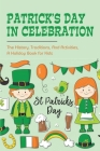 Patrick's Day In Celebration: The History, Traditions, And Activities, A Holiday Book for Kids: Surprising Facts About St. Patrick'S Day Cover Image