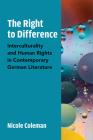 The Right to Difference: Interculturality and Human Rights in Contemporary German Literature Cover Image