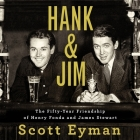 Hank and Jim Lib/E: The Fifty-Year Friendship of Henry Fonda and James Stewart Cover Image