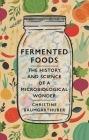 Fermented Foods: The History and Science of a Microbiological Wonder Cover Image