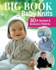 Big Book of Baby Knits: 80+ Garment and Accessory Patterns Cover Image