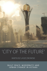 City of the Future': Built Space, Modernity and Urban Change in Astana (Integration and Conflict Studies #14) Cover Image