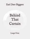 Behind That Curtain: Large Print Cover Image