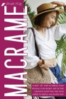 Macramè: A Step-By-Step Tutorial that Reveals the Secret Art of the Creative Knotting for Your Home in a Simple and Intuitive W Cover Image