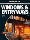 Black & Decker The Complete Guide to Windows & Entryways: Repair - Renew - Replace (Black & Decker Complete Guide) Cover Image