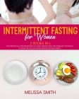 Intermittent Fasting for Women: 2 Books in 1: The Scientifically Proven Method to Losing Weight Easily and Stimulate Autophagy to Slow the Cellular Ag Cover Image