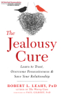 The Jealousy Cure: Learn to Trust, Overcome Possessiveness, and Save Your Relationship Cover Image