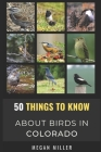 50 Things to Know About Birds in Colorado: Birding the Centennial State Cover Image