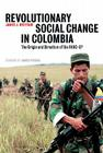 Revolutionary Social Change in Colombia: The Origin and Direction of the FARC-EP Cover Image