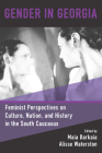 Gender in Georgia: Feminist Perspectives on Culture, Nation, and History in the South Caucasus Cover Image