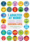I Adulted at Work!: Essential Stickers for Hardworking and Home-Working Grown-Ups Cover Image
