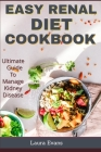 Easy Renal Diet Cookbook: Ultimate Guide To Manage Kidney Disease Cover Image