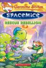 Rescue Rebellion (Geronimo Stilton: Spacemice #5) Cover Image