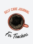 Self Care Journal For Teachers: For Adults - For Autism Moms - For Nurses - Moms - Teachers - Teens - Women - With Prompts - Day and Night - Self Love Cover Image