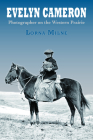 Evelyn Cameron: Photographer on the Western Prairie Cover Image
