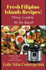 Fresh Filipino Islands Recipes!: Pinoy Cuisine At Its Best! Cover Image