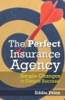 The Perfect Insurance Agency: Simple Changes to Ensure Success! Cover Image