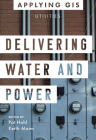 Delivering Water and Power: GIS for Utilities Cover Image