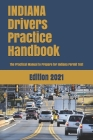 INDIANA Drivers Practice Handbook: The Manual to prepare for Indiana Permit Test - More than 300 Questions and Answers Cover Image