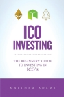 ICO Investing: The Beginners Guide To Investing In ICO's, Initial Coin Offering, Cryptocurrency Investing, Investing In Cryptocurrenc Cover Image