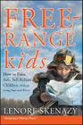 Free-Range Kids, How to Raise Safe, Self-Reliant Children (Without Going Nuts with Worry) Cover Image