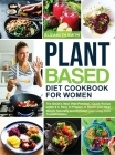 Plant Based Diet Cookbook for Women: The Smith's Meal Plan Protocol - Quick Recipe under $3, Easy to Prepare to Reach your Ideal Weight Naturally and Cover Image
