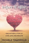 Before and After: One Mother's Story of Love, Loss, and Healing Cover Image