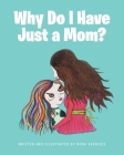 Why Do I Have Just a Mom? Cover Image