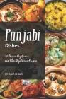 Punjabi Dishes: 50 Unique Vegetarian and Non-Vegetarian Recipes Cover Image