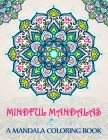 Mindful Mandalas: A Mandala Coloring Book Cover Image