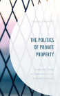 The Politics of Private Property: Contested Claims to Ownership in U.S. Cultural Discourse Cover Image