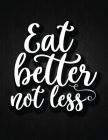 Eat better not less: Recipe Notebook to Write In Favorite Recipes - Best Gift for your MOM - Cookbook For Writing Recipes - Recipes and Not Cover Image