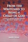 From the Wretched to Being a Child of God: A Vision of the Virus Received from God Relating to the End Times Cover Image