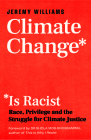 Climate Change Is Racist: Race, Privilege and the Struggle for Climate Justice Cover Image