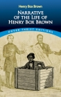 Narrative of the Life of Henry Box Brown (Dover Thrift Editions) Cover Image