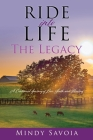 Ride into Life: The Legacy: A Continued Journey of Love, Faith, and Healing Cover Image