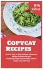 Copycat Recipes: An Easy Step-by-Step Cookbook to Replicate the Most Delicious Recipes. Enjoy Many of Your Favorite Meals at Home, Savi Cover Image
