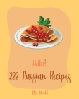 Hello! 222 Russian Recipes: Best Russian Cookbook Ever For Beginners [Hungarian Recipes, Stuffed Mushroom Cookbook, Russian Dessert Cookbook, Grou Cover Image