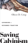 Saving Calvinism: Expanding the Reformed Tradition Cover Image