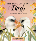 The Love Lives of Birds: Courting and Mating Rituals Cover Image