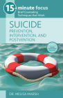 15-Minute Focus - Suicide: Prevention, Intervention, and Postvention: Brief Counseling Techniques That Work Cover Image