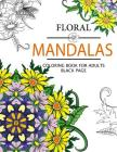 Floral Mandalas Coloring Book For Adults: Adult Coloring Book (Art Book Series) Cover Image