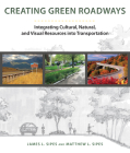 Creating Green Roadways: Integrating Cultural, Natural, and Visual Resources into Transportation Cover Image