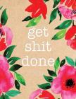 Get Shit Done 2019: Floral Watercolor - 8.5 X 11 in - 2019 Organizer with Bonus Dotted Grid Pages + Inspirational Quotes + To-Do Lists - M Cover Image