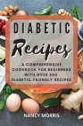 Diabetic Recipes: A Comprehensive Cookbook for Beginners with Over 500 Diabetic-Friendly Recipes Cover Image
