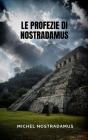 Le profezie di Nostradamus: Le profezie del grande profeta di tutti i tempi. Cover Image